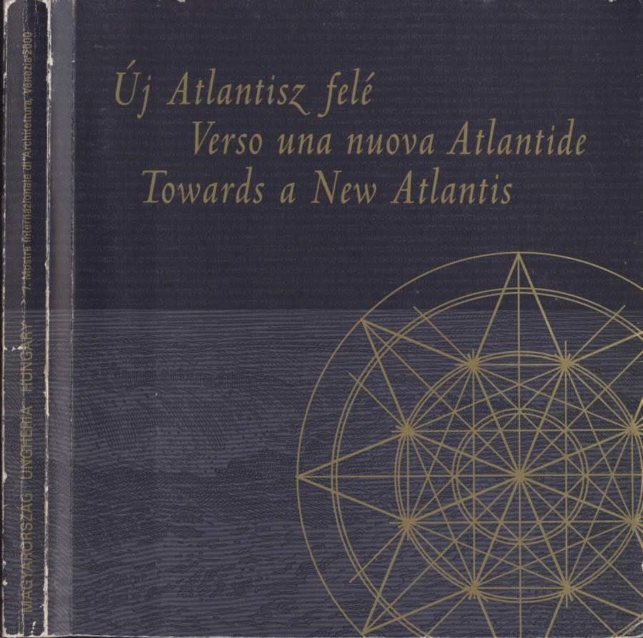 Uj Atlantisz felè - Verso una nuova Atlantide - Towards a new Atlantis
