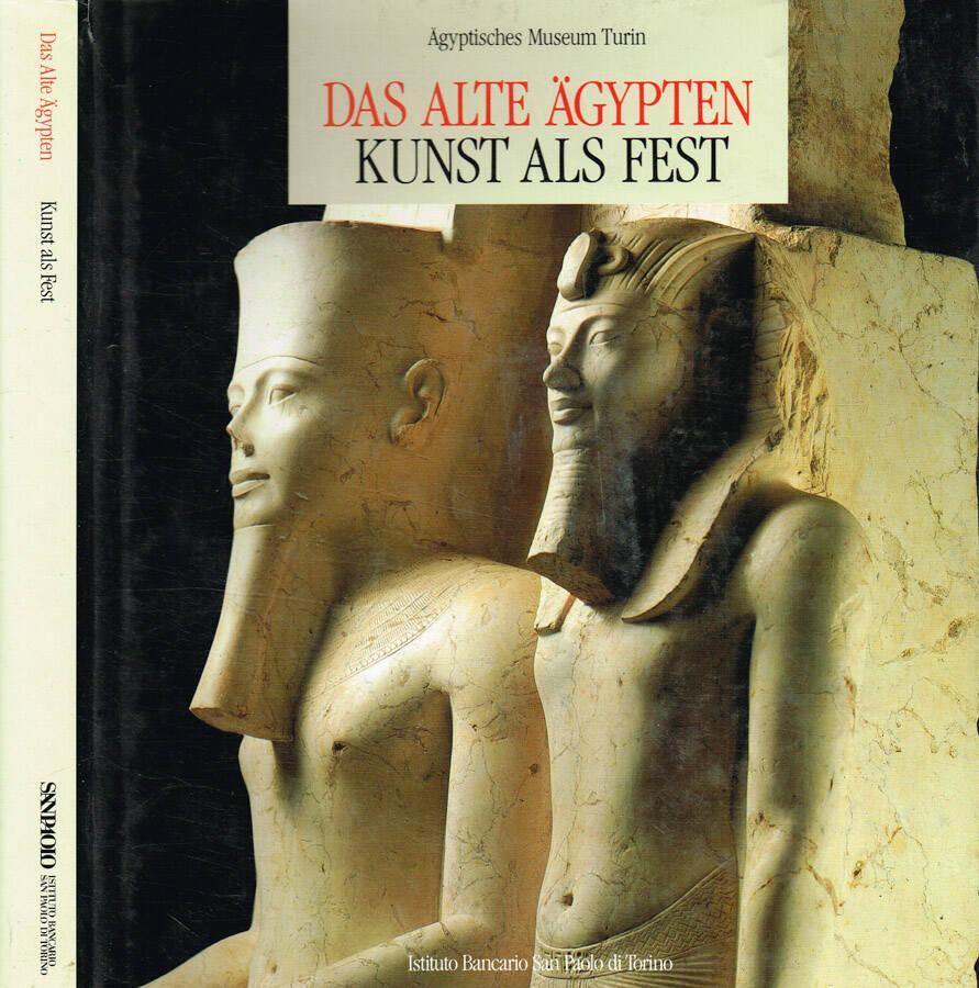 Das Alte Agypten. Kunst als fest