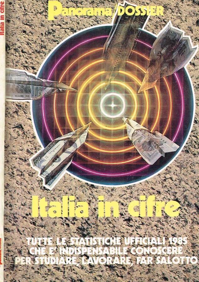 ITALIA IN CIFRE - TUTTE LE STATISTICHE UFFICIALI 1985 CHE E' INDISPENSABILE CONOSCERE PER STUDIARE, LAVORARE, FAR SALOTTO