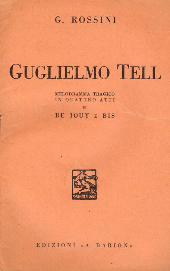 GUGLIELMO TELL. Melodramma tragico in quattro atti di de jouy e bis.