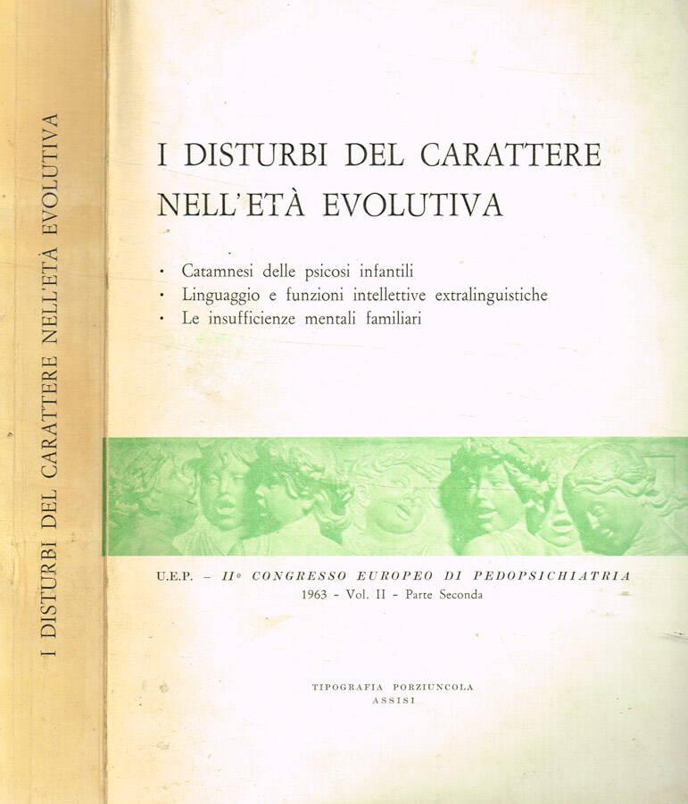 I disturbi del carattere nell'età evolutiva - Atti II Congresso europeo di pedopsichiatria, roma 31 maggio-4 giugno 1963 Vol.II Parte Seconda