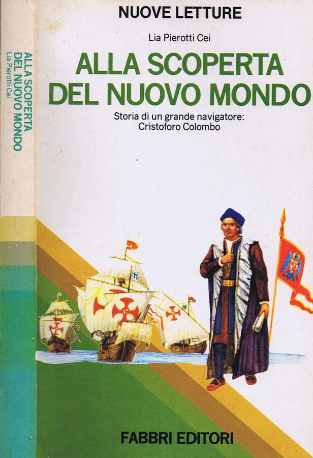 Alla Scoperta del Nuovo Mondo - Storia di un Grande Navigatore: Cristoforo Colombo