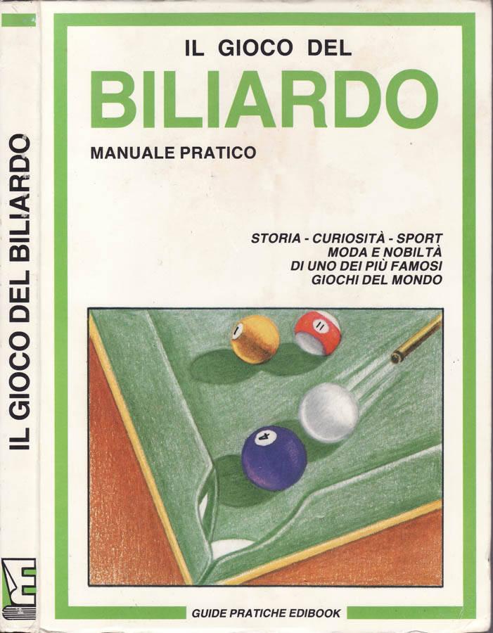 IL GIOCO DEL BILIARDO - MANUALE PRATICO