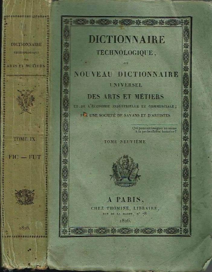 DICTIONNAIRE TECHNOLOGIQUE ( VOL. IX ) - NOUVEAU DICTIONNAIRE UNIVERSEL DES ARTS ET METIERS