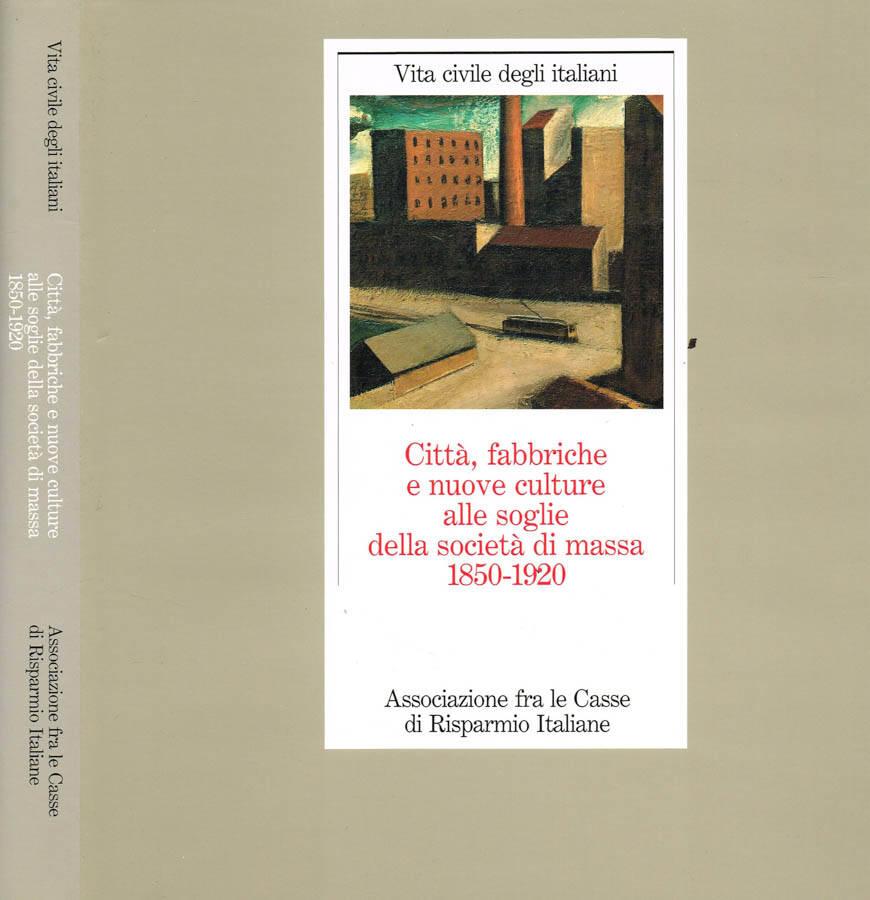 CITTA', FABBRICHE E NUOVE CULTURE ALLE SOGLIE DELLA SOCIETA' DI MASSA 1850 1920.