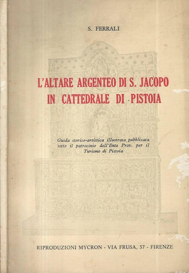 Laltare argenteo di S. Jacopo in Cattedrale di Pistoia