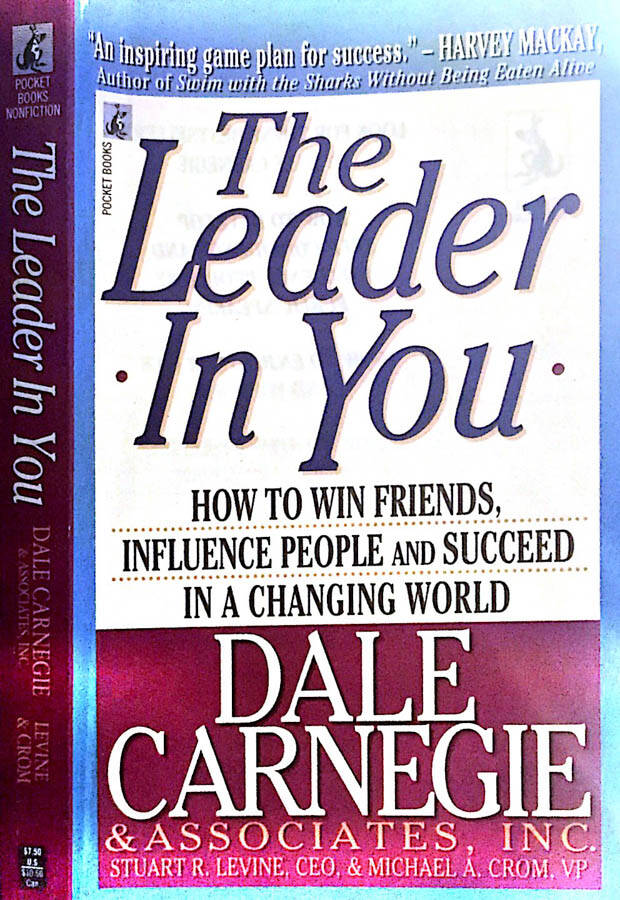 The leader in you. How to win friends,influence people and succeed in a changing world.