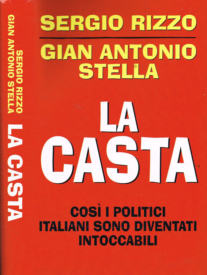 LA CASTA - COSI' I POLITICI ITALIANI SONO DIVENTATI INTOCCABILI